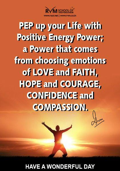 PEP up your Life with Positive Energy Power; a Power that comes from choosing emotions of Love and Faith, Hope and Courage, Confidence and Compassion.