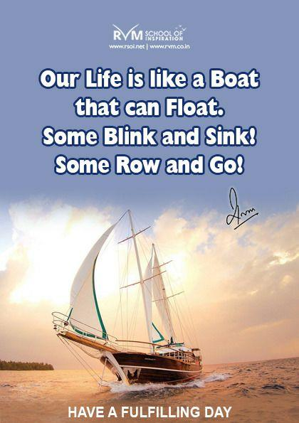 Our Life is like a Boat that can Float. Some Row and Go! Some Blink and Sink!!