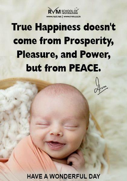 True Happiness doesn't come from Prosperity, Pleasure, and Power, but from PEACE.