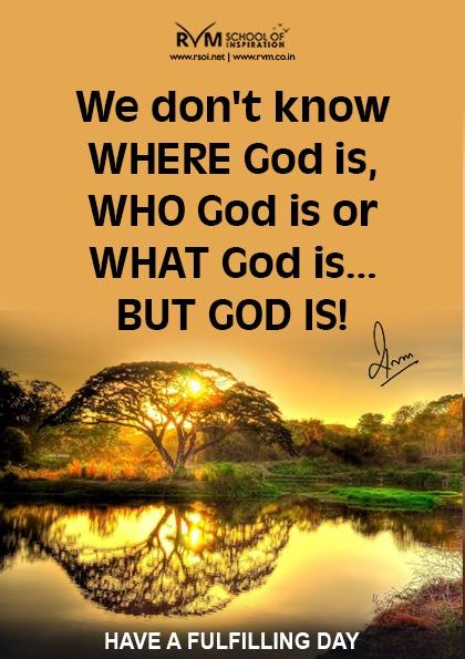 We don't know Where God is, Who God is or What God is¦ BUT GOD IS!