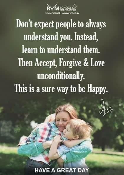 Don't expect people to always understand you. Instead, learn to understand them. Then Accept, Forgive & Love unconditionally. This is a sure way to be Happy.