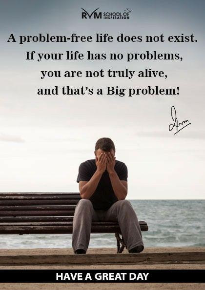 A problem-free life does not exist. If your life has no problems, you are not truly alive, and thats a Big problem! #Inspiration #Motivation #RVM