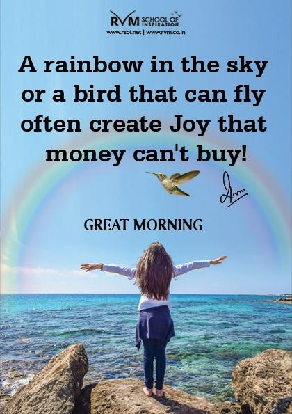 A rainbow in the sky or a bird that can fly often create Joy that money can't buy!