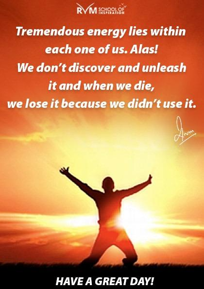 Tremendous energy lies within each one of us. Alas! We dont discover and unleash it and when we die, we lose it because we didnt use it. #Inspiration #Motivation