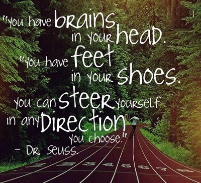 You have brains in your head.You have feet in your shoes. You can steer yourself in any DIRECTION you choose.