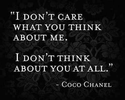 I don't care what you think about me. I don't think about you at all.