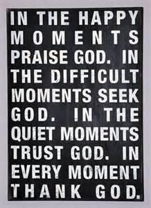 in every moment that you get in your life thank God.