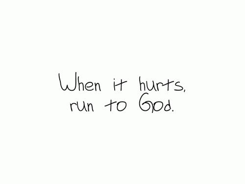 when your hurt run to the lord
