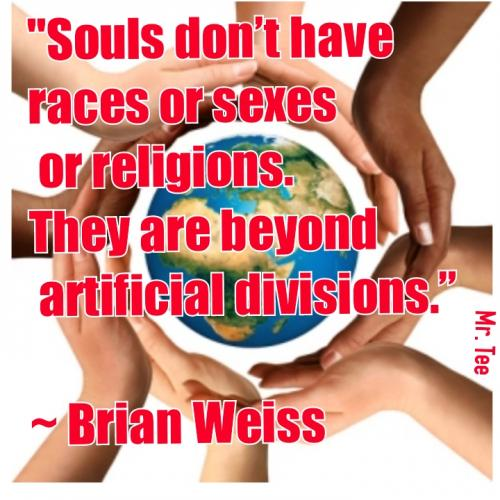 Souls don't have races or sexes or religions. They are beyond artificial divisions.