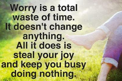 Worry is a total waste of time, it solves nothing. All it does is steal your peace of  mind and keep you busy, doing nothing.