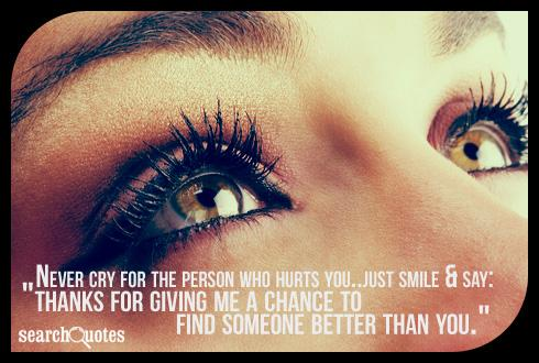 Never cry for the person who hurts you..just smile & say