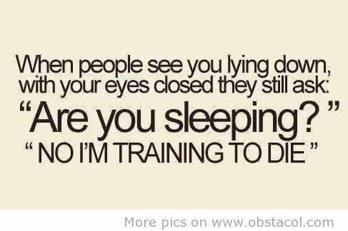 No, I'm training to die ahahahaha laughtrip :P