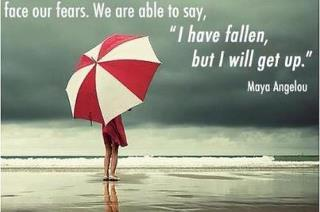 Face our fears. We are able to say, 'I Have Fallen, But I Will Get Up.'