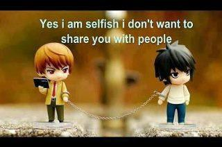 Yes I am selfish, I don't want to share you with people.