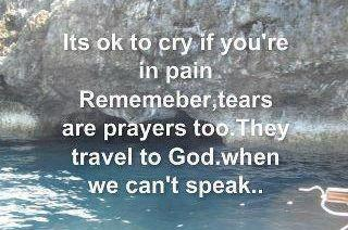 It's OK to cry if you are in PAIN. 