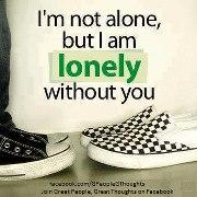 I Am Lonely Without You Quotes I am not alone but I am LONELY