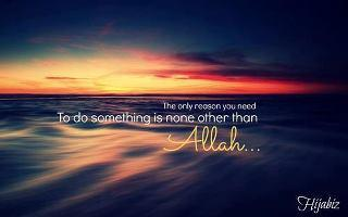 The only reason you need to do something is none other than ALLAH..