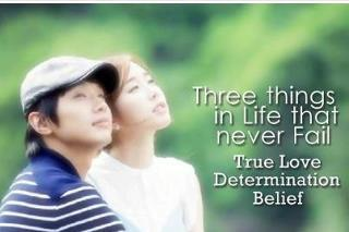 Three things in life that never fail, True Love, Determination, Belief