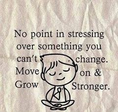 no point in stressing over something you can't change. Move on and grow stronger.