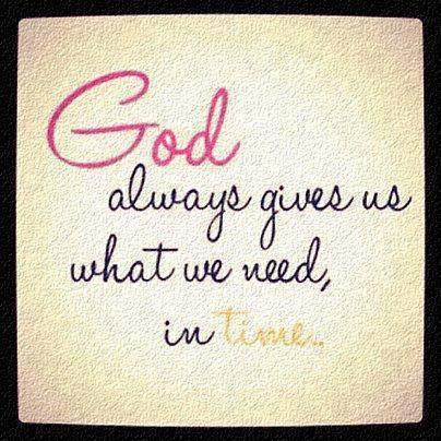 God always gives us what we need in time...