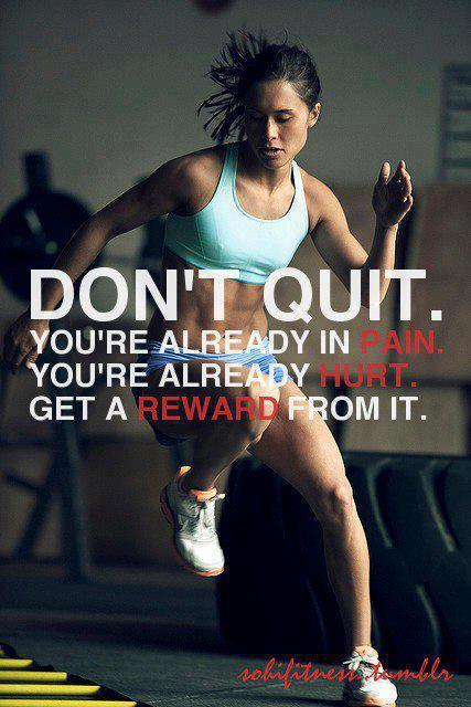 Don t quit  You re already in pain  You re already hurt  Get a reward    Exercise Quotes For Women