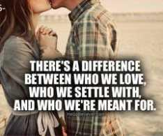 There's a difference between who we love, who we settle with, and who we're meant for.
