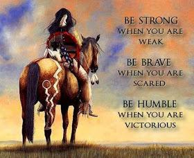 Be strong when you are weak, Be brave when you are scared, Be humble when you are victorious.