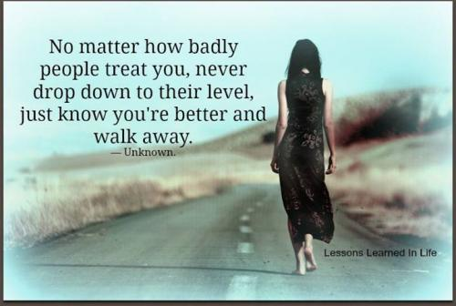 No Matter how badly people treat you, 