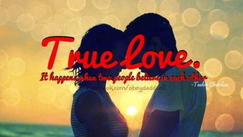 True Love. It happens when two people believe in each other.