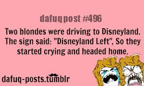 2 blondes go to disneyland the sign said Disneyland left