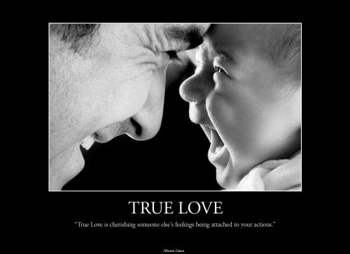 True Love is cherishing someone else's feelings being attached to your actions.