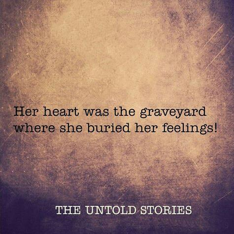 Her heart was a graveyard where she buried all her feelings! :'(