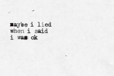 Maybe I lied when I said I was ok! :/ :'(