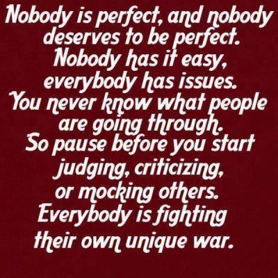 nobody is perfect!!!we all have the same problems in life(: <333333