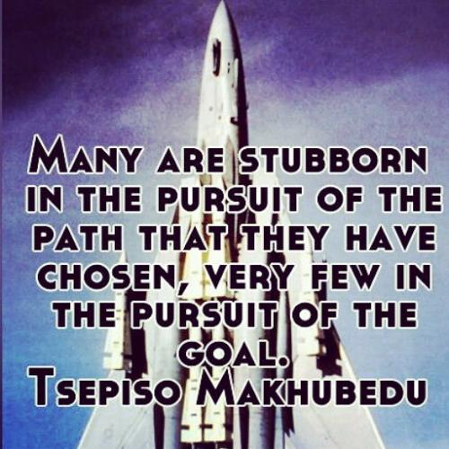 Many are stubborn in the pursuit of the path that they have chosen, very few in pursuit of the goal.