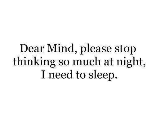 Dear Mind, please stop thinking so much at night, I need sleep