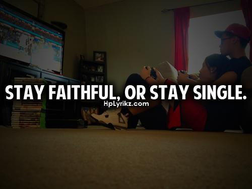 Stay faithful, or stay single.