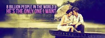 8 billion people in the world & he's the only one I want.