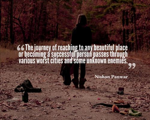 The journey of reaching to any beautiful place or becoming a successful person passes through various worst cities and some unknown enemies.