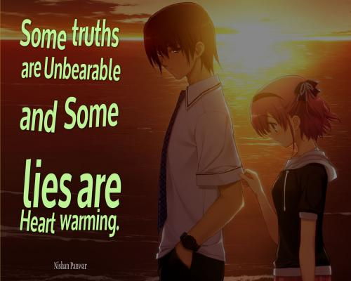 Some truths are unbearable and some lies are heart warming.