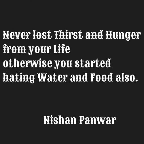 Never lost Thirst and Hunger from your Life otherwise you started hating Water and Food also.