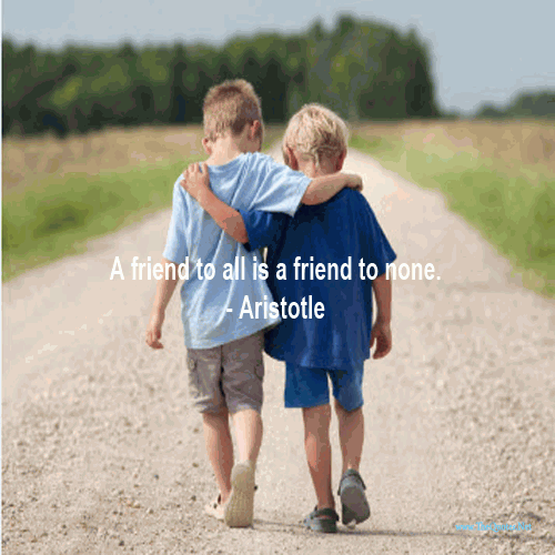 A Friend to all is a friend to none...