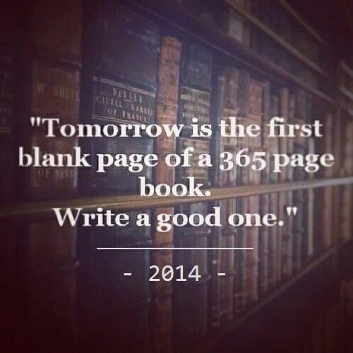 Tomorrow is the first blank page of 365 page of book. So write a good one.