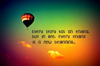 Every story has an ending. But in life, every ending is a new beginning..
