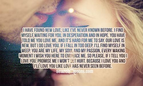 Never Finding Love Quotes: I Have Found New Love, Like I've Never Known Before. I