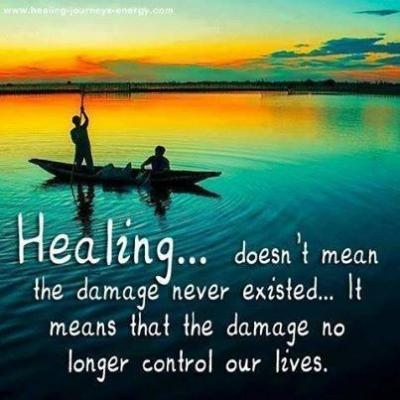 Healing doesn't mean the damage never existed... it means that the damage no longer control our lives.