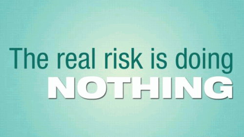 The real risk is doing nothing.