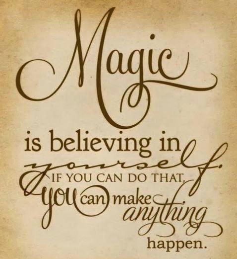 Magic is believing in yourself. If you can do that you make anything happen.