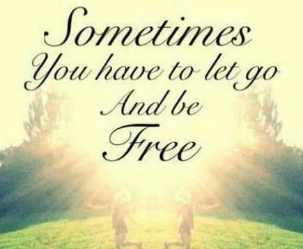 Sometimes you have to let go and be free.