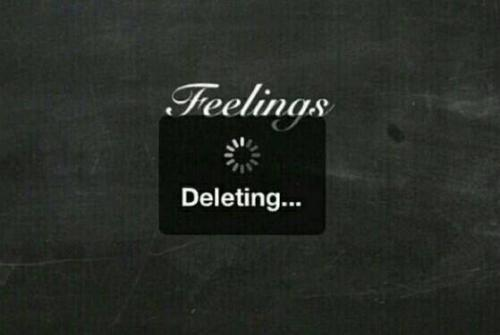 I wish I had a delete button in my life. To delete some people, some memories, and some feelings.